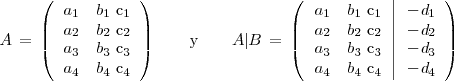 A \, = \,  \left( </p> <pre> \begin{array}[c]{ccc}    a_1 & b_1 $ c_1    \    a_2 & b_2 $ c_2    \    a_3 & b_3 $ c_3    \    a_4 & b_4 $ c_4    \  \end{array} </pre> <p>\right) \qquad \mathrm{y} \qquad A | B \, = \,  \left( </p> <pre> \left.      \begin{array}[c]{ccc}      a_1 & b_1 $ c_1      \      a_2 & b_2 $ c_2      \      a_3 & b_3 $ c_3      \      a_4 & b_4 $ c_4      \    \end{array}  \right|  \begin{array}[c]{ccc}    -d_1     \    -d_2     \    -d_3    \    -d_4    \  \end{array} </pre> <p>\right)